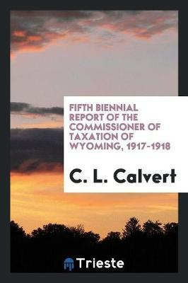 Fifth Biennial Report of the Commissioner of Taxation of Wyoming, 1917-1918