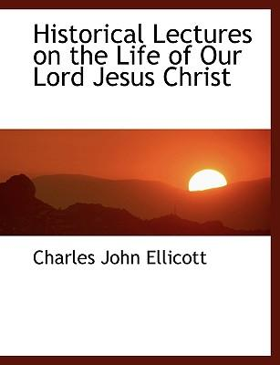 Historical Lectures on the Life of Our Lord Jesus Christ