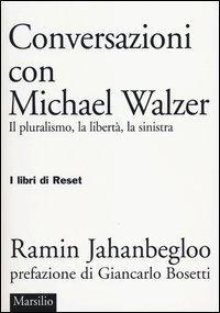 Conversazioni con Michael Walzer. Il pluralismo, la libertà, la sinistra