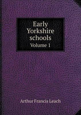 Early Yorkshire Schools Volume 1