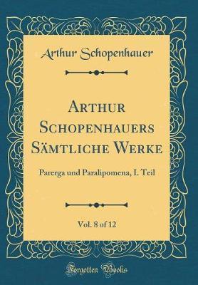 Arthur Schopenhauers Sämtliche Werke, Vol. 8 of 12