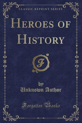 Heroes of History (Classic Reprint)