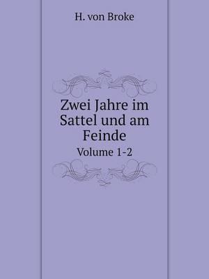 Zwei Jahre Im Sattel Und Am Feinde Volume 1-2