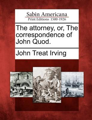 The Attorney, Or, the Correspondence of John Quod