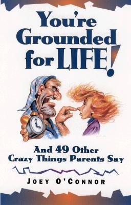 You're Grounded for Life!