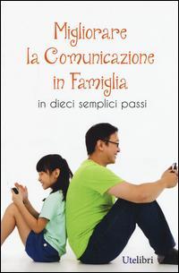 Migliorare la comunicazione in famiglia. In dieci semplici passi