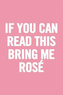 If You Can Read This Bring Me Rosé