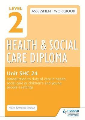 Level 2 Health & Social Care Diploma SHC 24 Assessment Workbook