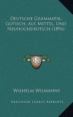 Deutsche Grammatik, Gotisch, Alt, Mittel, Und Neuhochdeutsch (1896)