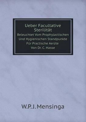 Ueber Facultative Sterilitat Beleuchtet Vom Prophylactischen Und Hygienischen Standpunkte Fur Practische Aerzte Von Dr. C. Hasse