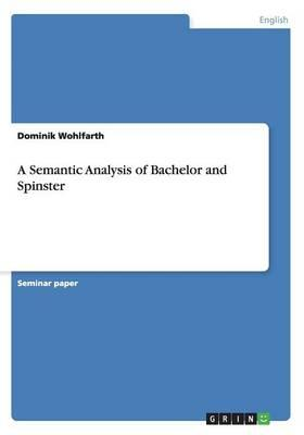 A Semantic Analysis of Bachelor and Spinster