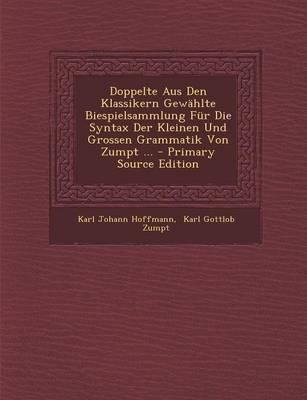 Doppelte Aus Den Klassikern Gewahlte Biespielsammlung Fur Die Syntax Der Kleinen Und Grossen Grammatik Von Zumpt ...