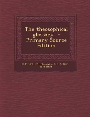 The Theosophical Glossary - Primary Source Edition