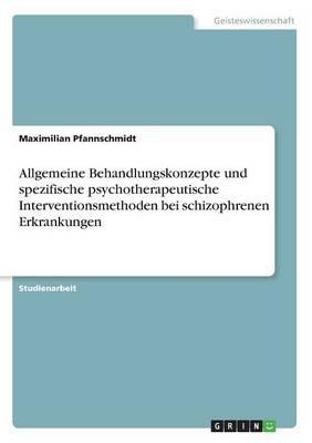 Allgemeine Behandlungskonzepte und spezifische psychotherapeutische Interventionsmethoden bei schizophrenen Erkrankungen