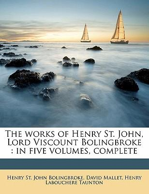 The Works of Henry St. John, Lord Viscount Bolingbroke