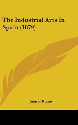 The Industrial Arts in Spain (1879)