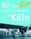 80 Jahre zivile Luftfahrt in Köln