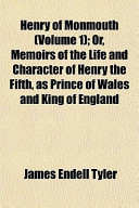 Henry of Monmouth (Volume 1); Or, Memoirs of the Life and Character of Henry the Fifth, as Prince of Wales and King of England
