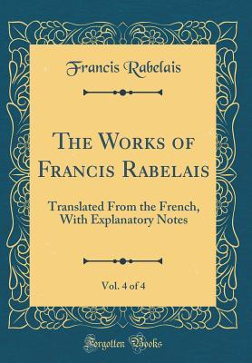The Works of Francis Rabelais, Vol. 4 of 4