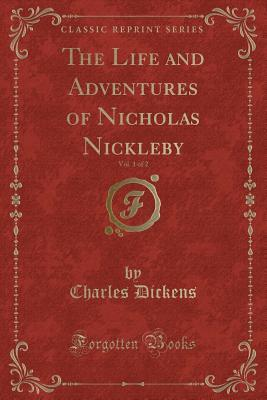 The Life and Adventures of Nicholas Nickleby, Vol. 1 of 2 (Classic Reprint)