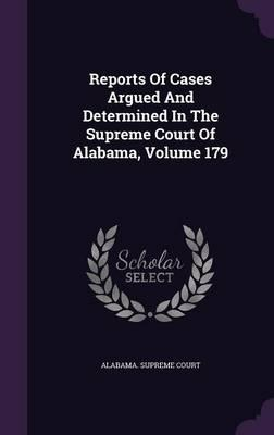 Reports of Cases Argued and Determined in the Supreme Court of Alabama, Volume 179