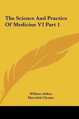 The Science And Practice Of Medicine V2 Part 1