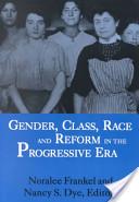Gender, Class, Race, and Reform in the Progressive Era