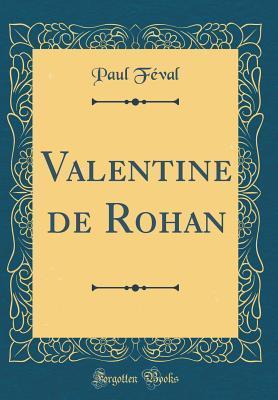 Valentine de Rohan (Classic Reprint)