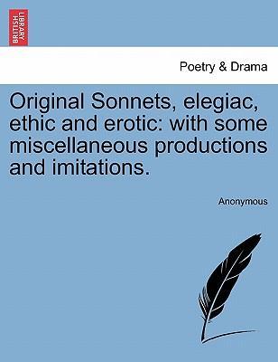Original Sonnets, elegiac, ethic and erotic
