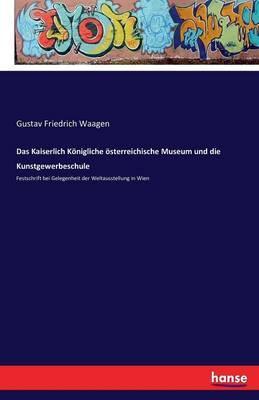 Das Kaiserlich Königliche österreichische Museum und die Kunstgewerbeschule