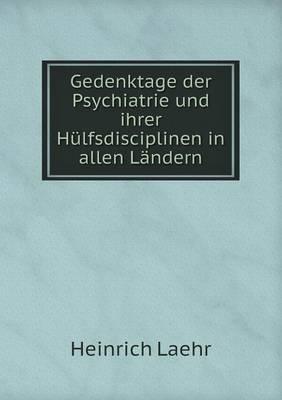 Gedenktage Der Psychiatrie Und Ihrer Hulfsdisciplinen in Allen Landern