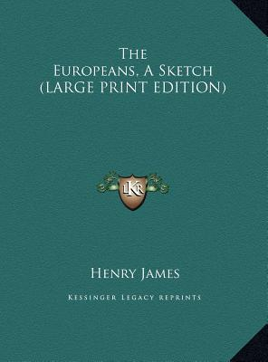The Europeans, A Sketch (LARGE PRINT EDITION)