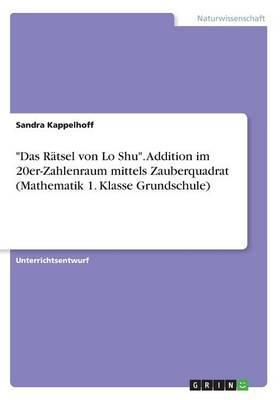 """""""Das Rätsel von Lo Shu"""". Addition im 20er-Zahlenraum mittels Zauberquadrat (Mathematik 1. Klasse Grundschule)"""