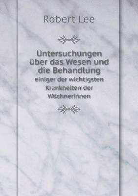 Untersuchungen Uber Das Wesen Und Die Behandlung Einiger Der Wichtigsten Krankheiten Der Wochnerinnen