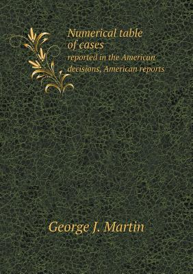 Numerical Table of Cases Reported in the American Decisions, American Reports