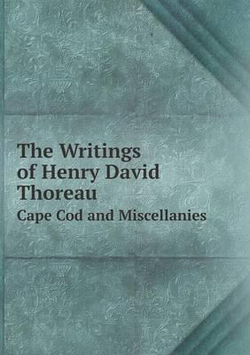 The Writings of Henry David Thoreau Cape Cod and Miscellanies