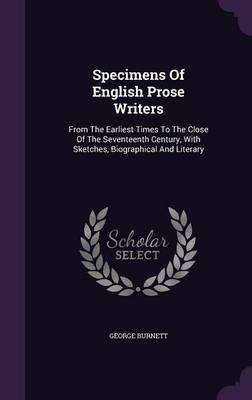 Specimens of English Prose Writers, from the Earliest Times to the Close of the Seventeenth Century, with Sketches, Biographical and Literary
