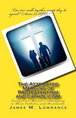 The Attempted Merging of Protestantism and Catholicism