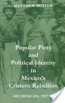 Popular Piety and Political Identity in Mexico's Cristero Rebellion