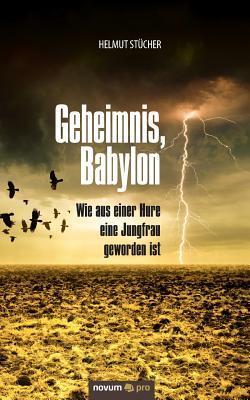 Geheimnis, Babylon - Wie aus einer Hure eine Jungfrau geworden ist
