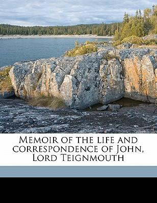Memoir of the Life and Correspondence of John, Lord Teignmouth