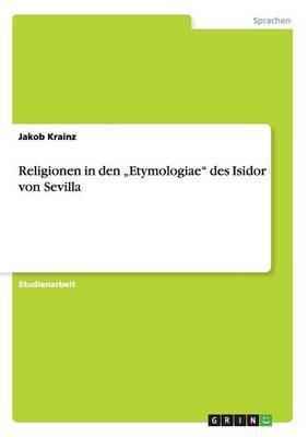 """Religionen in den """"Etymologiae"""" des Isidor von Sevilla"""