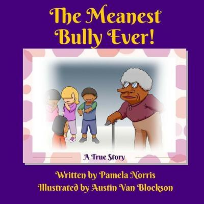 The Meanest Bully Ev...