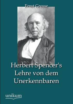 Herbert Spencer's Lehre von dem Unerkennbaren