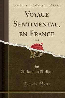 Voyage Sentimental, en France, Vol. 1 (Classic Reprint)