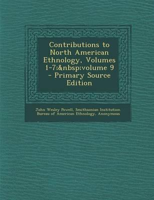 Contributions to North American Ethnology, Volumes 1-7; Volume 9
