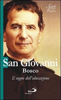 San Giovanni Bosco. Il sogno dell'educazione