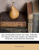 An Introduction to the Theory of Value on the Lines of Menger, Wieser, and Böhm-Bawerk