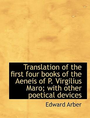 Translation of the first four books of the Aeneis of P. Virgilius Maro; with other poetical devices