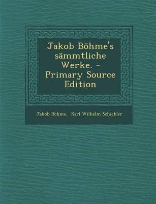 Jakob Bohme's Sammtliche Werke.